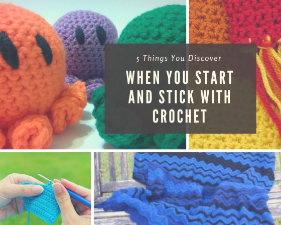 5 Things You Discover When You Start and Stick with Crochet